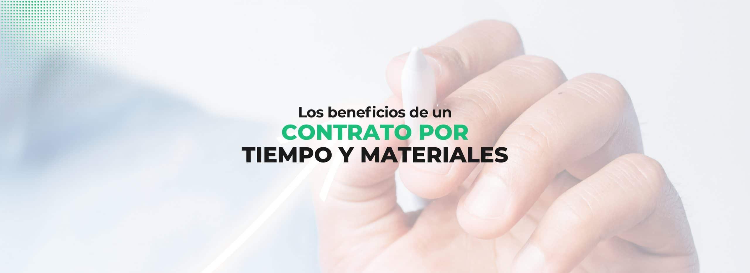 Contrato por tiempo y materiales: sus beneficios